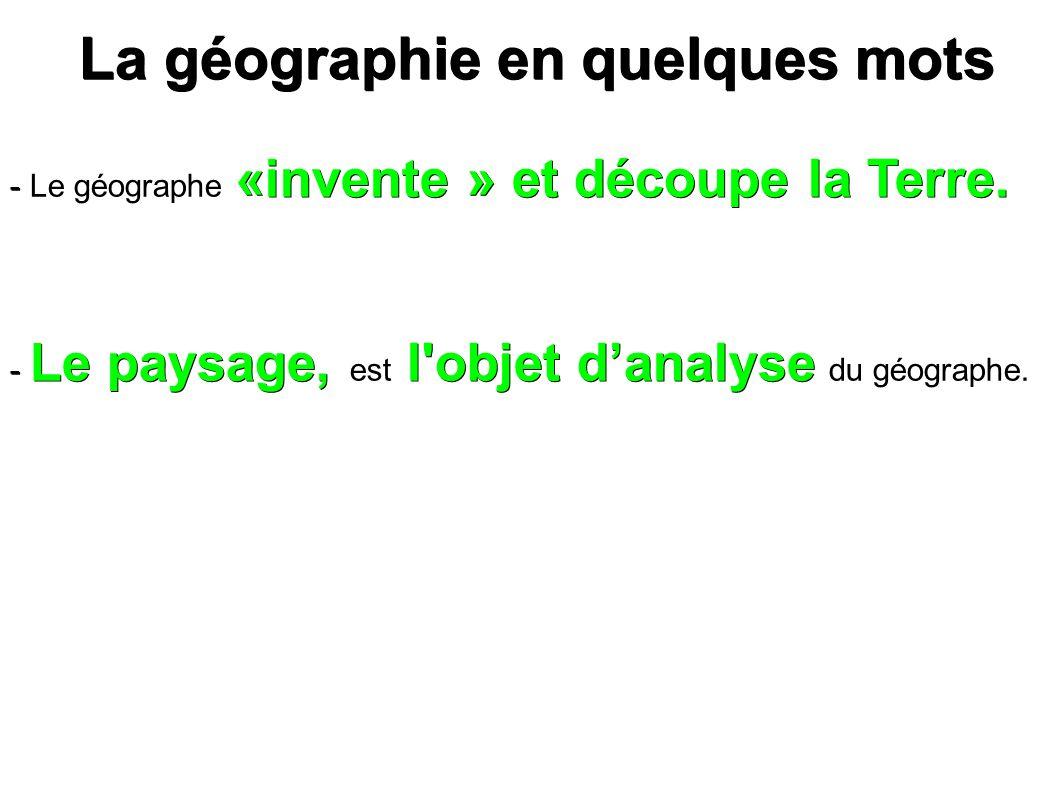 La géographie en quelques mots La géographie en quelques mots - «invente » et découpe la Terre.