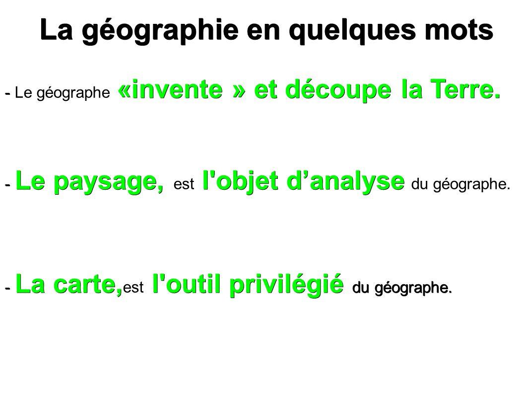 La géographie en quelques mots La géographie en quelques mots - «invente » et découpe la Terre. - Le géographe «invente » et découpe la Terre. - Le pa