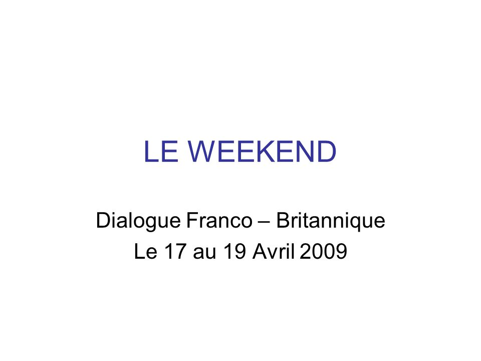 LE WEEKEND Dialogue Franco – Britannique Le 17 au 19 Avril 2009
