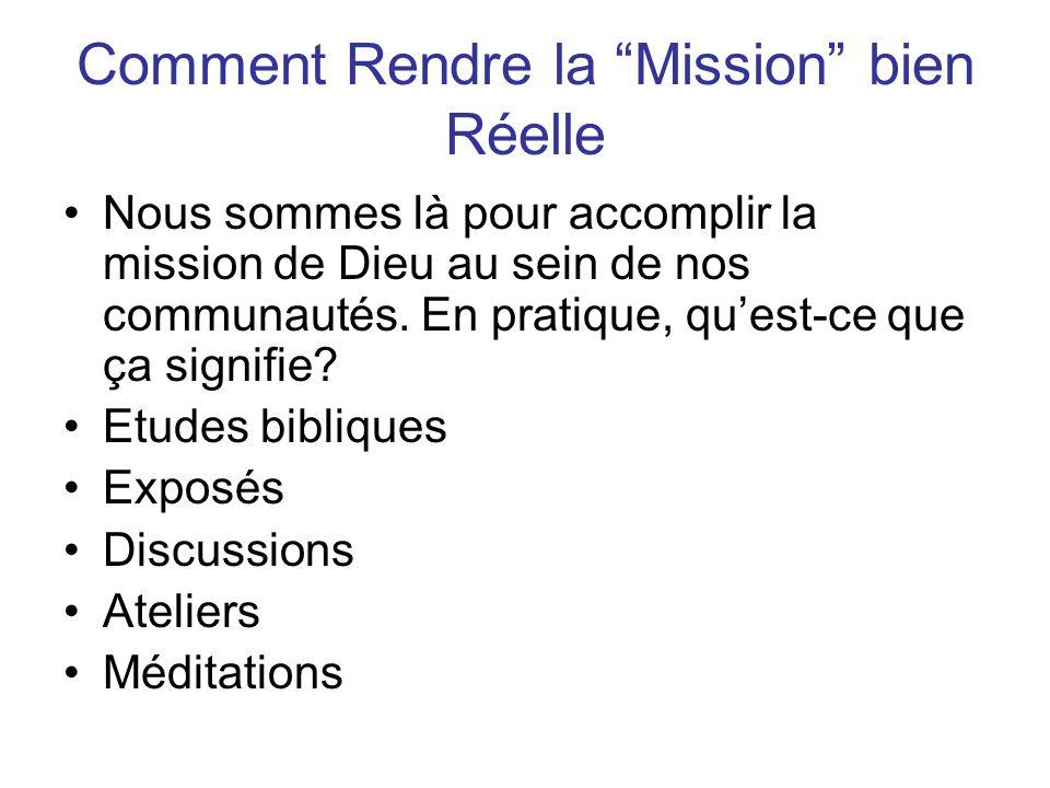 Comment Rendre la Mission bien Réelle Nous sommes là pour accomplir la mission de Dieu au sein de nos communautés.