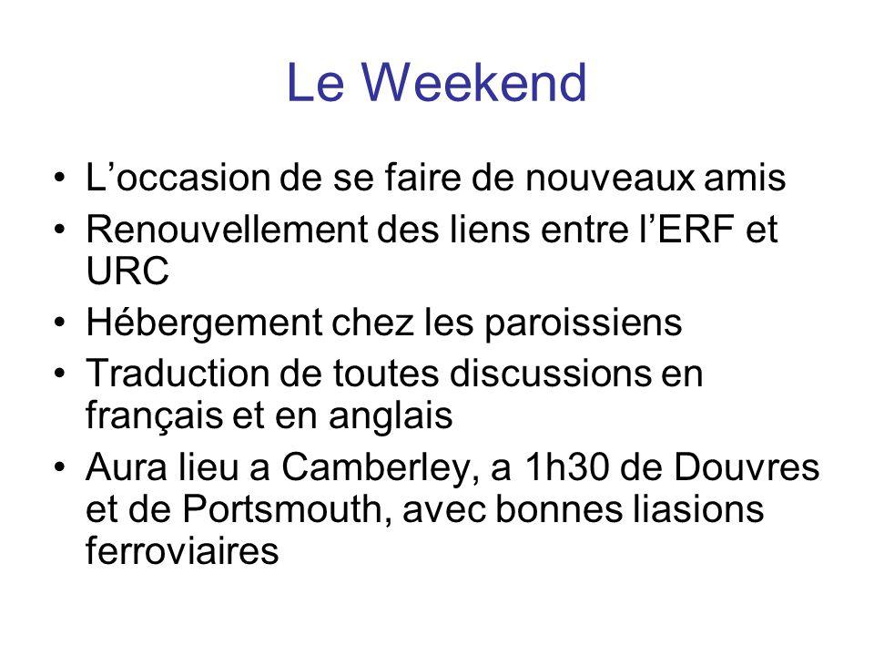 Le Weekend L'occasion de se faire de nouveaux amis Renouvellement des liens entre l'ERF et URC Hébergement chez les paroissiens Traduction de toutes discussions en français et en anglais Aura lieu a Camberley, a 1h30 de Douvres et de Portsmouth, avec bonnes liasions ferroviaires