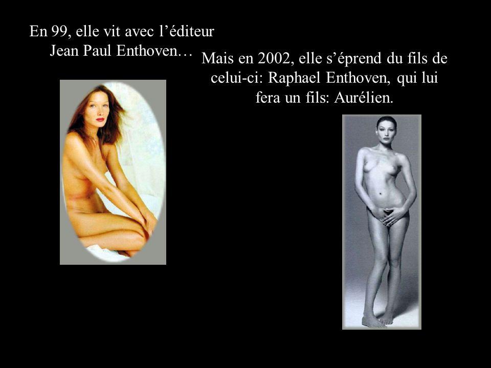 En 99, elle vit avec l'éditeur Jean Paul Enthoven… Mais en 2002, elle s'éprend du fils de celui-ci: Raphael Enthoven, qui lui fera un fils: Aurélien.