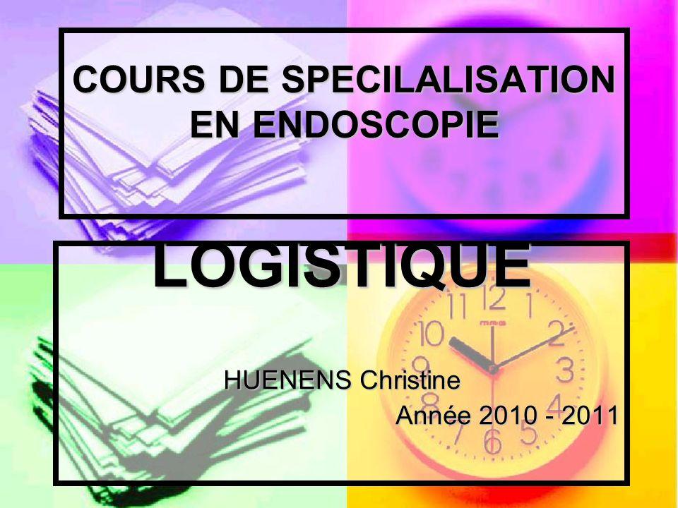 COURS DE SPECILALISATION EN ENDOSCOPIE LOGISTIQUE HUENENS Christine Année 2010 - 2011
