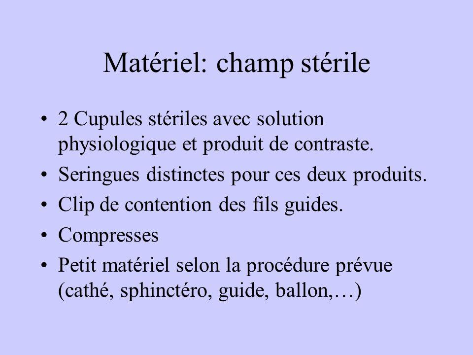 Matériel: champ stérile 2 Cupules stériles avec solution physiologique et produit de contraste. Seringues distinctes pour ces deux produits. Clip de c