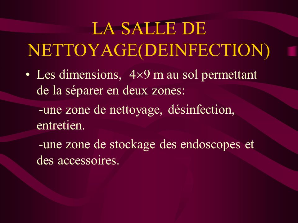 LA SALLE DE NETTOYAGE(DEINFECTION) Les dimensions, 4  9 m au sol permettant de la séparer en deux zones: -une zone de nettoyage, désinfection, entret