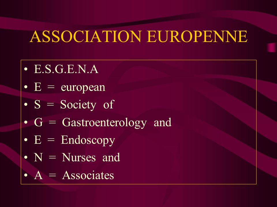 ASSOCIATION EUROPENNE E.S.G.E.N.A E = european S = Society of G = Gastroenterology and E = Endoscopy N = Nurses and A = Associates