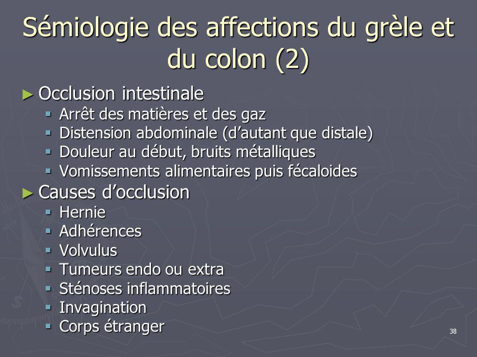 38 Sémiologie des affections du grèle et du colon (2) ► Occlusion intestinale  Arrêt des matières et des gaz  Distension abdominale (d'autant que di