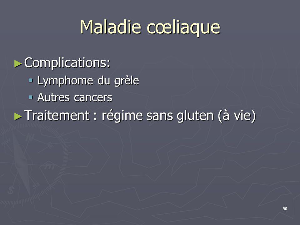 50 Maladie cœliaque ► Complications:  Lymphome du grèle  Autres cancers ► Traitement : régime sans gluten (à vie)