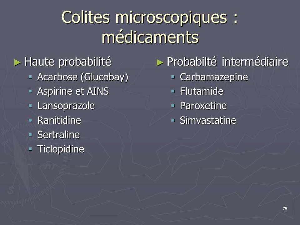 75 Colites microscopiques : médicaments ► Haute probabilité  Acarbose (Glucobay)  Aspirine et AINS  Lansoprazole  Ranitidine  Sertraline  Ticlop