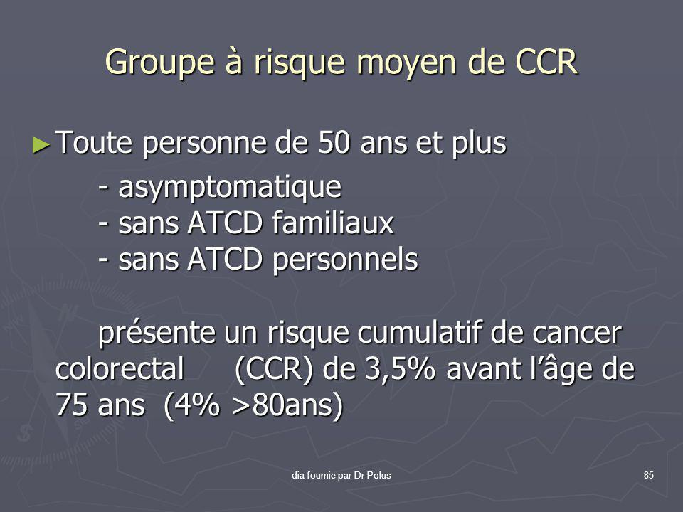 dia fournie par Dr Polus85 ► Toute personne de 50 ans et plus - asymptomatique - sans ATCD familiaux - sans ATCD personnels présente un risque cumulat