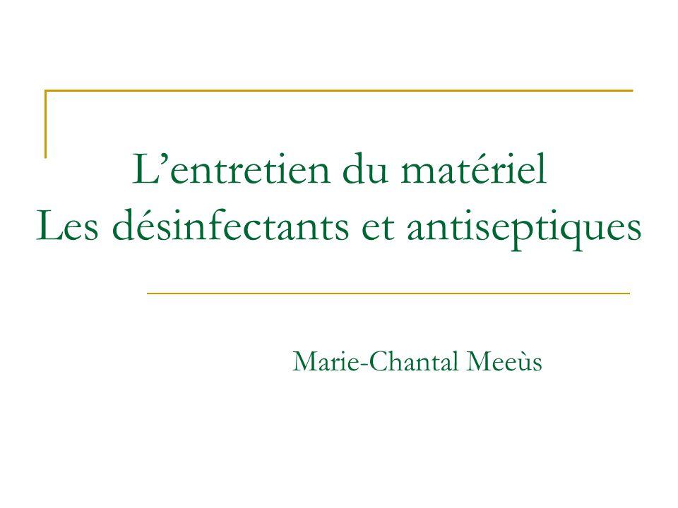 L'entretien du matériel Les désinfectants et antiseptiques Marie-Chantal Meeùs