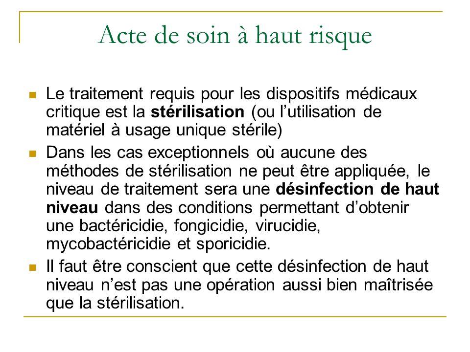 Acte de soin à haut risque Le traitement requis pour les dispositifs médicaux critique est la stérilisation (ou l'utilisation de matériel à usage uniq