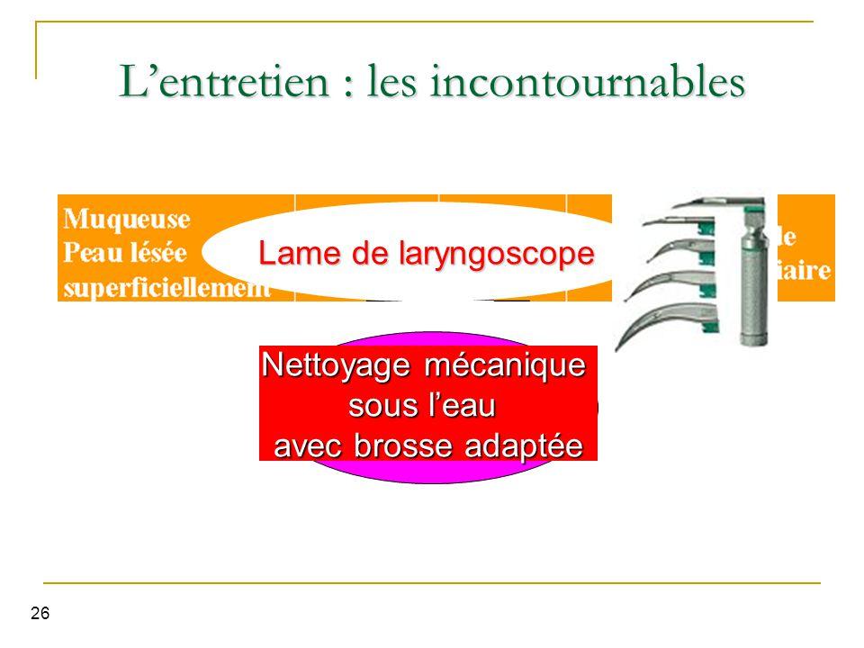 26 L'entretien : les incontournables Nettoyage Lame de laryngoscope Nettoyage mécanique sous l'eau avec brosse adaptée