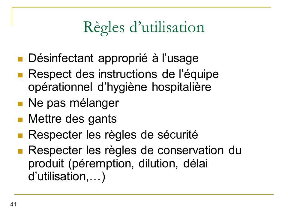 41 Règles d'utilisation Désinfectant approprié à l'usage Respect des instructions de l'équipe opérationnel d'hygiène hospitalière Ne pas mélanger Mett
