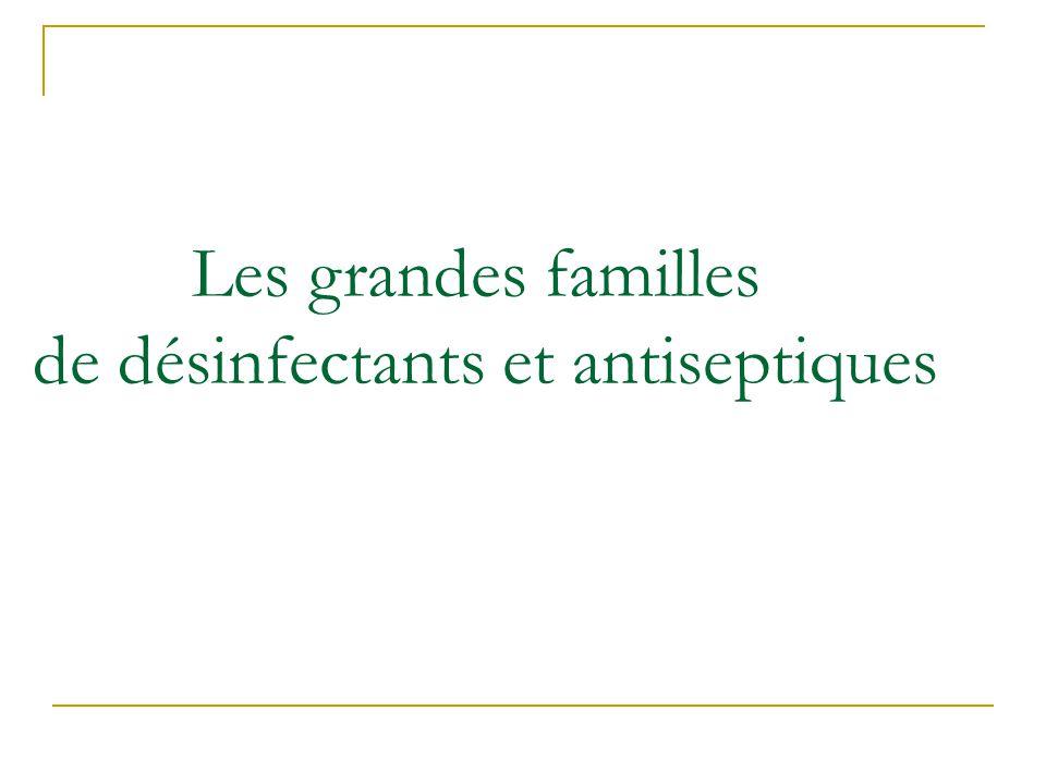 Les grandes familles de désinfectants et antiseptiques