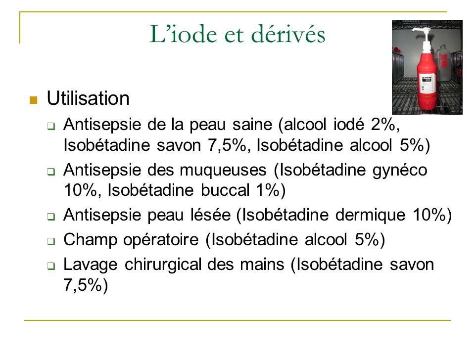 L'iode et dérivés Utilisation  Antisepsie de la peau saine (alcool iodé 2%, Isobétadine savon 7,5%, Isobétadine alcool 5%)  Antisepsie des muqueuses (Isobétadine gynéco 10%, Isobétadine buccal 1%)  Antisepsie peau lésée (Isobétadine dermique 10%)  Champ opératoire (Isobétadine alcool 5%)  Lavage chirurgical des mains (Isobétadine savon 7,5%)