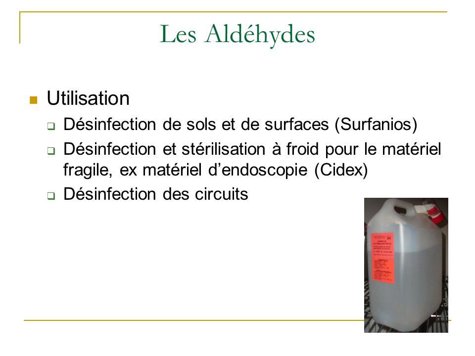 Les Aldéhydes Utilisation  Désinfection de sols et de surfaces (Surfanios)  Désinfection et stérilisation à froid pour le matériel fragile, ex matériel d'endoscopie (Cidex)  Désinfection des circuits
