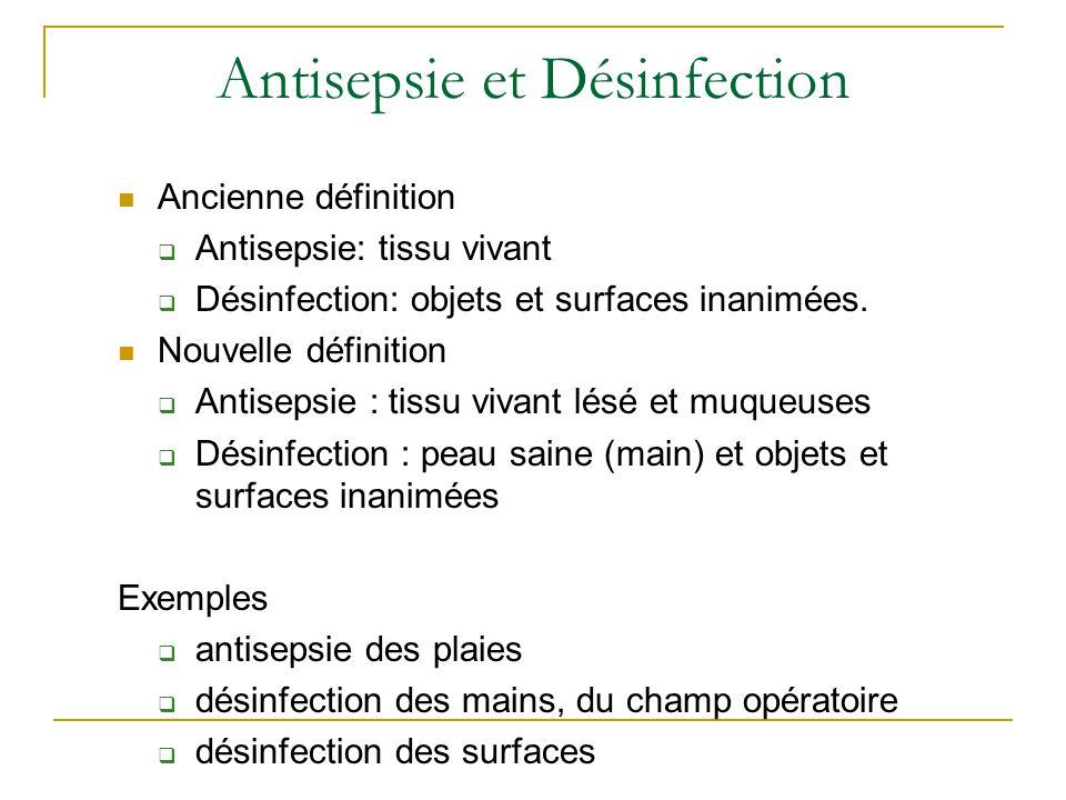 Antisepsie et Désinfection Ancienne définition  Antisepsie: tissu vivant  Désinfection: objets et surfaces inanimées. Nouvelle définition  Antiseps