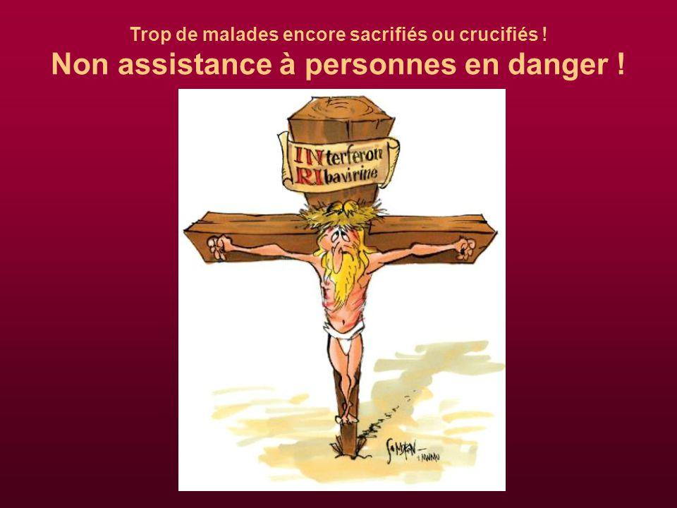 Trop de malades encore sacrifiés ou crucifiés ! Non assistance à personnes en danger !