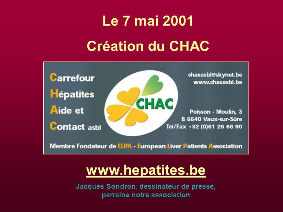 Le 7 mai 2001 Création du CHAC www.hepatites.be Jacques Sondron, dessinateur de presse, parraine notre association