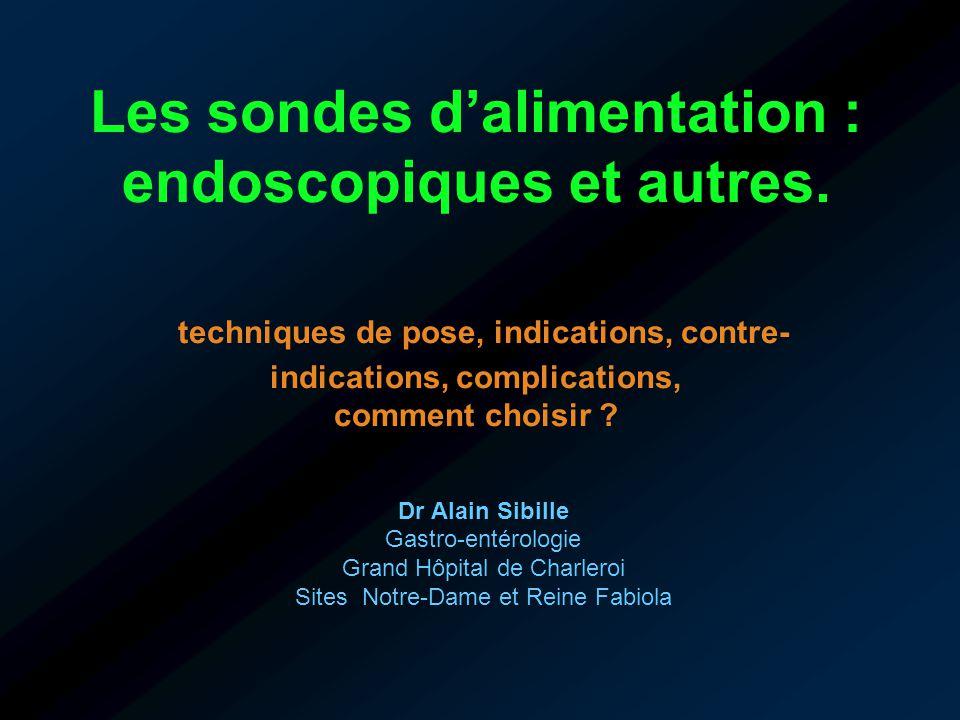 Les sondes d'alimentation : endoscopiques et autres. techniques de pose, indications, contre- indications, complications, comment choisir ? Dr Alain S