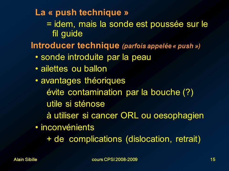 Alain Sibillecours CPSI 2008-200915 La « push technique » = idem, mais la sonde est poussée sur le fil guide Introducer technique (parfois appelée « p