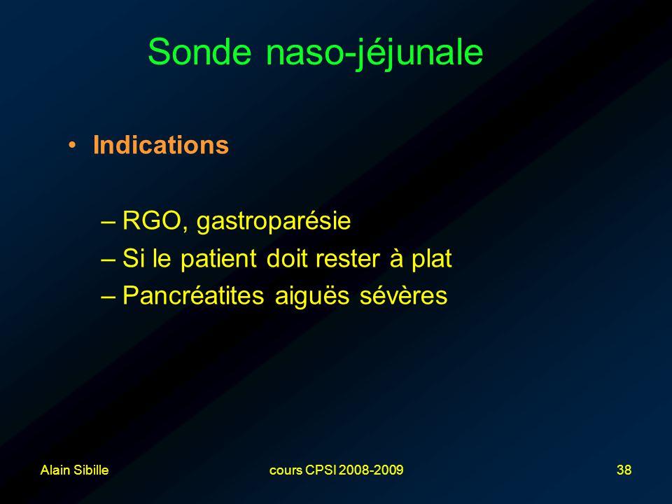 Alain Sibillecours CPSI 2008-200938 Indications –RGO, gastroparésie –Si le patient doit rester à plat –Pancréatites aiguës sévères Sonde naso-jéjunale