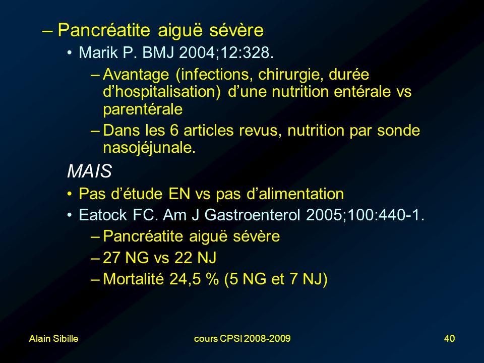 Alain Sibillecours CPSI 2008-200940 –Pancréatite aiguë sévère Marik P. BMJ 2004;12:328. –Avantage (infections, chirurgie, durée d'hospitalisation) d'u