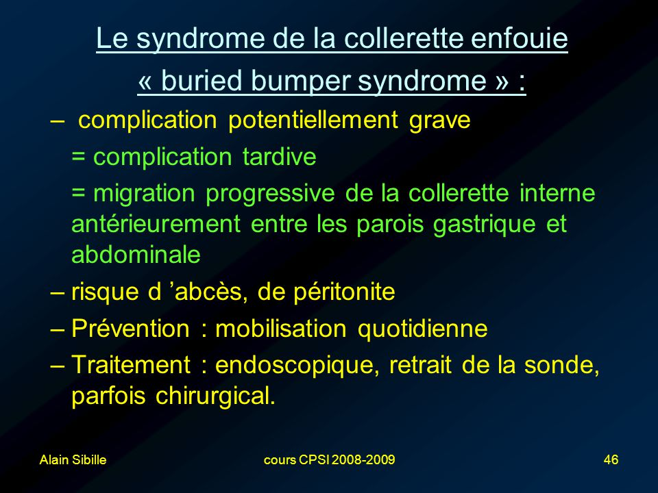 Alain Sibillecours CPSI 2008-200946 Le syndrome de la collerette enfouie « buried bumper syndrome » : – complication potentiellement grave = complicat