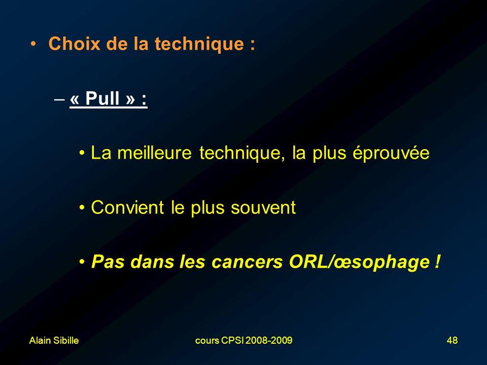 Alain Sibillecours CPSI 2008-200948 Choix de la technique : –« Pull » : La meilleure technique, la plus éprouvée Convient le plus souvent Pas dans les cancers ORL/œsophage !