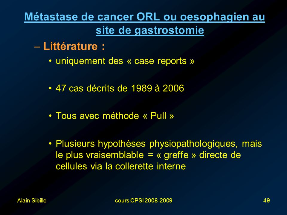 Alain Sibillecours CPSI 2008-200949 Métastase de cancer ORL ou oesophagien au site de gastrostomie –Littérature : uniquement des « case reports » 47 c