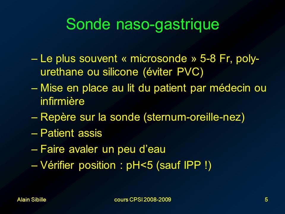 Alain Sibillecours CPSI 2008-20095 –Le plus souvent « microsonde » 5-8 Fr, poly- urethane ou silicone (éviter PVC) –Mise en place au lit du patient pa