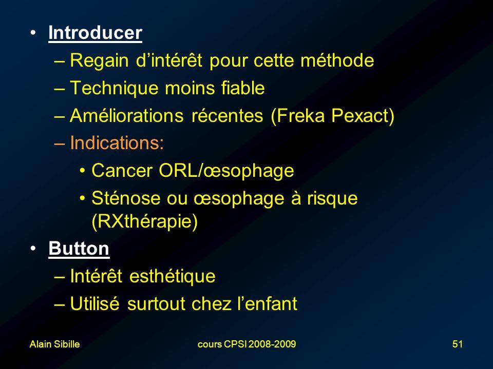 Alain Sibillecours CPSI 2008-200951 Introducer –Regain d'intérêt pour cette méthode –Technique moins fiable –Améliorations récentes (Freka Pexact) –In