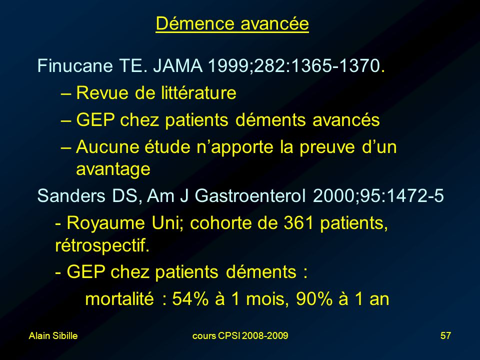 Alain Sibillecours CPSI 2008-200957 Démence avancée Finucane TE. JAMA 1999;282:1365-1370. –Revue de littérature –GEP chez patients déments avancés –Au