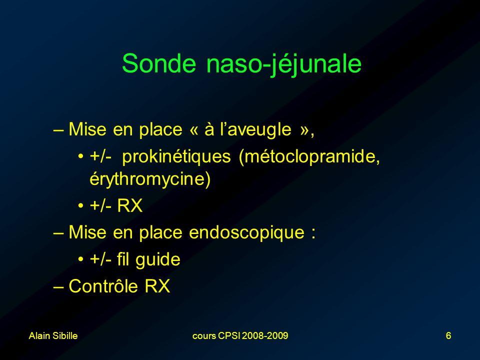 Alain Sibillecours CPSI 2008-20096 Sonde naso-jéjunale –Mise en place « à l'aveugle », +/- prokinétiques (métoclopramide, érythromycine) +/- RX –Mise en place endoscopique : +/- fil guide –Contrôle RX