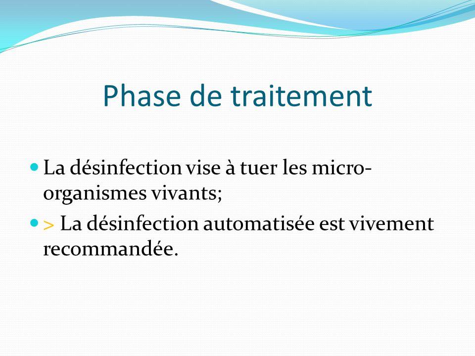 Phase de traitement La désinfection vise à tuer les micro- organismes vivants; > La désinfection automatisée est vivement recommandée.