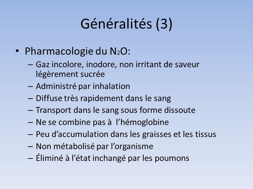 Généralités (3) Pharmacologie du N 2 O: – Gaz incolore, inodore, non irritant de saveur légèrement sucrée – Administré par inhalation – Diffuse très r