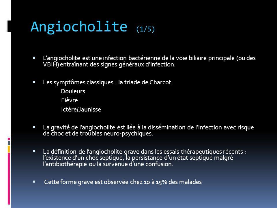 Angiocholite (1/5)  L'angiocholite est une infection bactérienne de la voie biliaire principale (ou des VBIH) entraînant des signes généraux d'infect