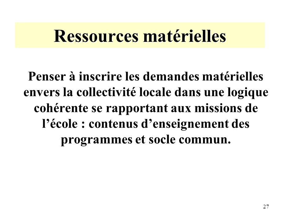 27 Ressources matérielles Penser à inscrire les demandes matérielles envers la collectivité locale dans une logique cohérente se rapportant aux missio