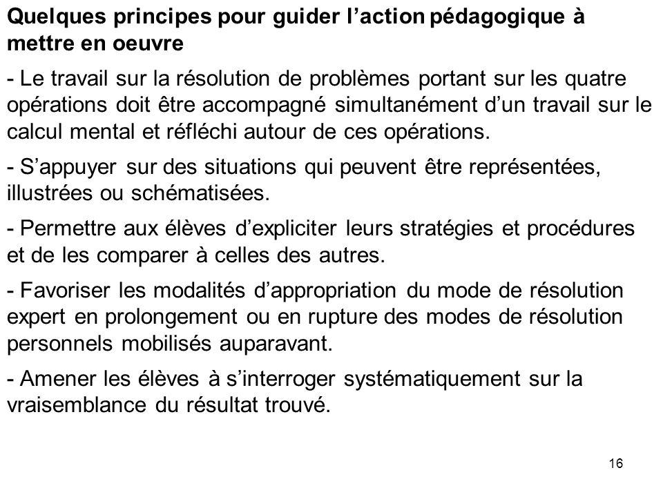 16 Quelques principes pour guider l'action pédagogique à mettre en oeuvre - Le travail sur la résolution de problèmes portant sur les quatre opération