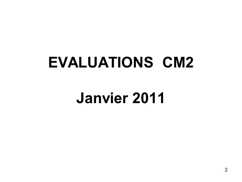 2 EVALUATIONS CM2 Janvier 2011