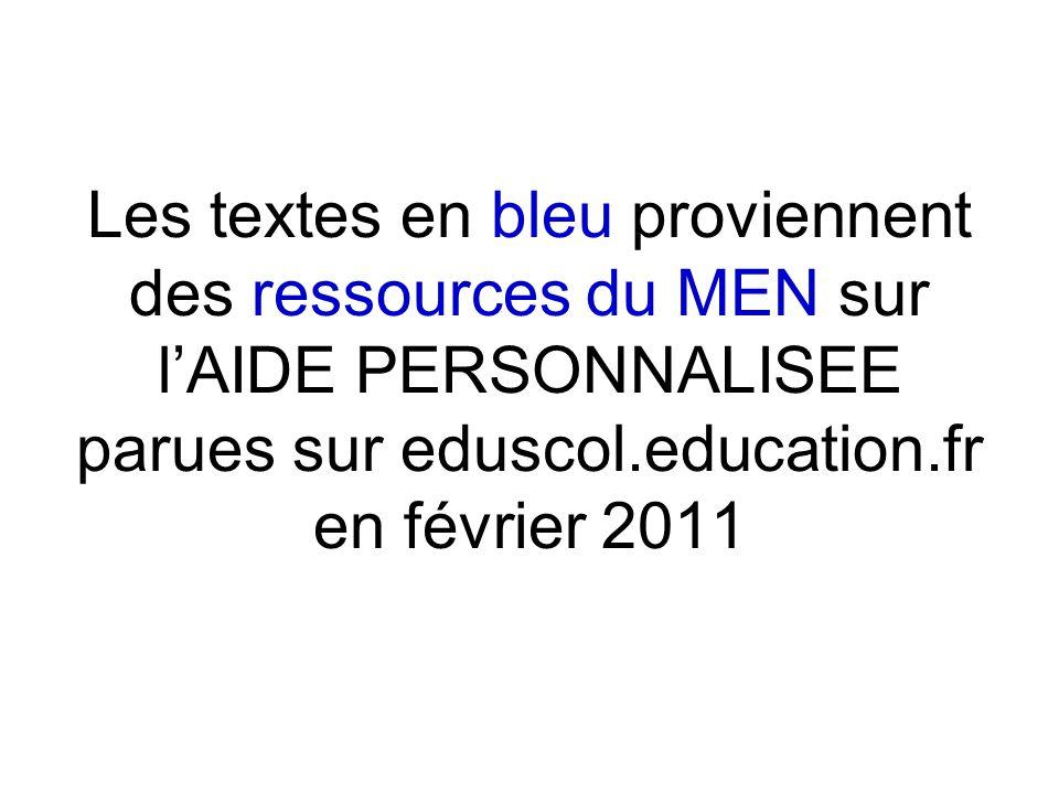 Les textes en bleu proviennent des ressources du MEN sur l'AIDE PERSONNALISEE parues sur eduscol.education.fr en février 2011