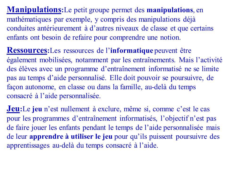 Manipulations :Le petit groupe permet des manipulations, en mathématiques par exemple, y compris des manipulations déjà conduites antérieurement à d'a