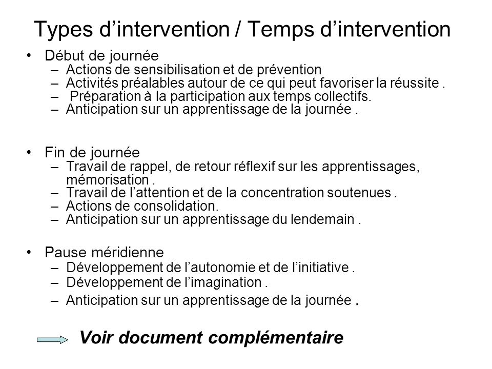 Types d'intervention / Temps d'intervention Début de journée –Actions de sensibilisation et de prévention –Activités préalables autour de ce qui peut
