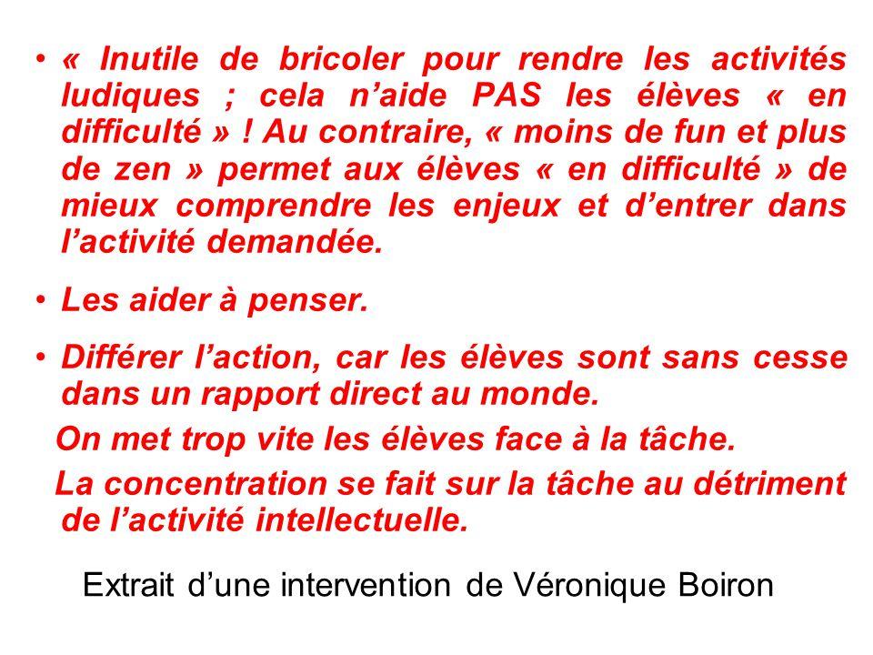 Extrait d'une intervention de Véronique Boiron « Inutile de bricoler pour rendre les activités ludiques ; cela n'aide PAS les élèves « en difficulté »
