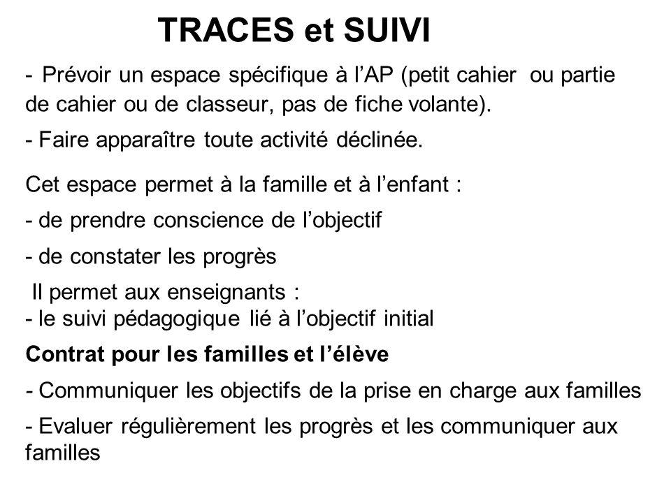TRACES et SUIVI - Prévoir un espace spécifique à l'AP (petit cahier ou partie de cahier ou de classeur, pas de fiche volante). - Faire apparaître tout