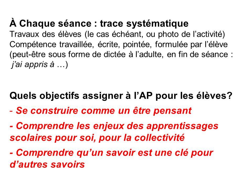 À Chaque séance : trace systématique Travaux des élèves (le cas échéant, ou photo de l'activité) Compétence travaillée, écrite, pointée, formulée par