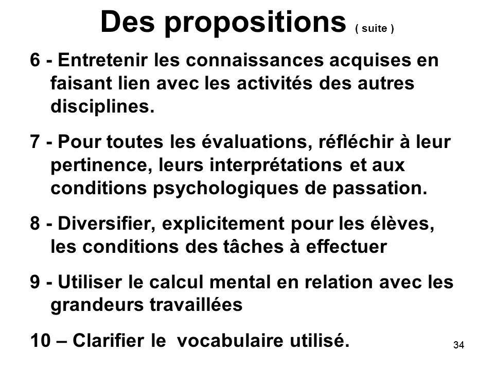 34 Des propositions ( suite ) 6 - Entretenir les connaissances acquises en faisant lien avec les activités des autres disciplines.