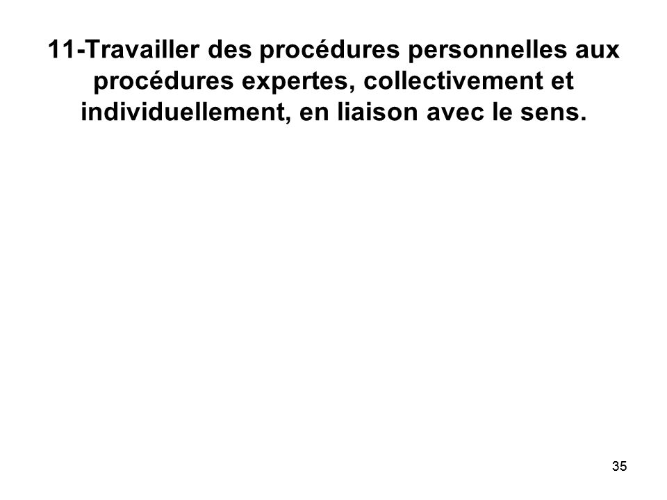 35 11-Travailler des procédures personnelles aux procédures expertes, collectivement et individuellement, en liaison avec le sens.
