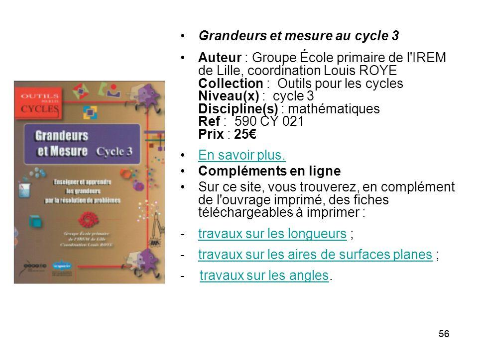 56 Grandeurs et mesure au cycle 3 Auteur : Groupe École primaire de l'IREM de Lille, coordination Louis ROYE Collection : Outils pour les cycles Nivea